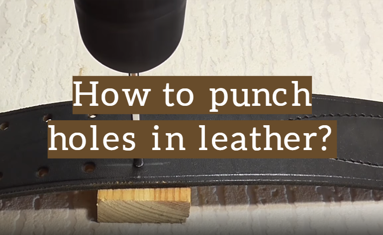 How to Punch Holes in Leather for Stitching?