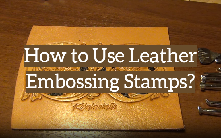 How to Use Leather Embossing Stamps?