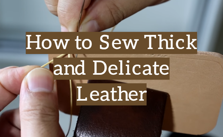 How to Sew Thick and Delicate Leather by Hands