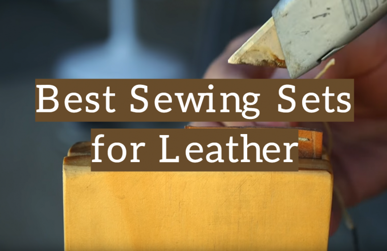 10 Best Sewing/Stitching Sets for Leather
