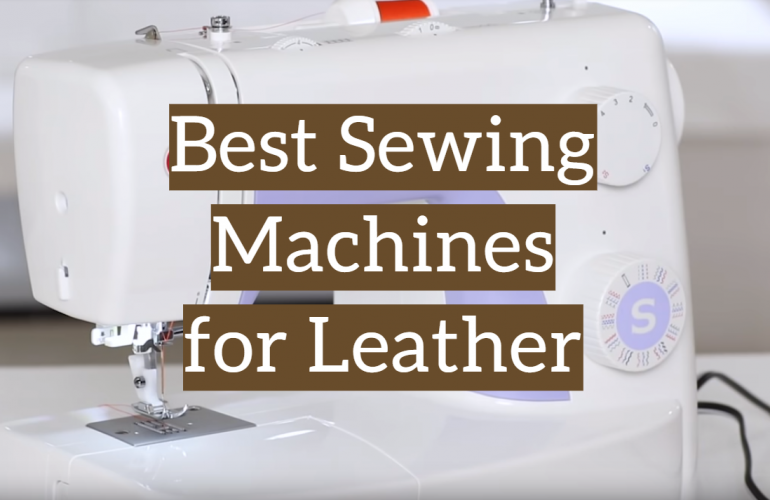 5 Best Sewing Machines for Leather