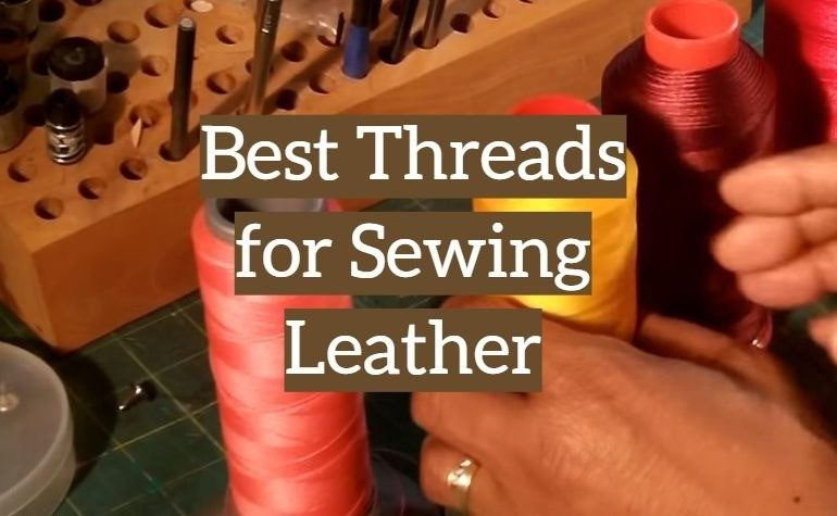 10 Best Threads for Sewing Leather