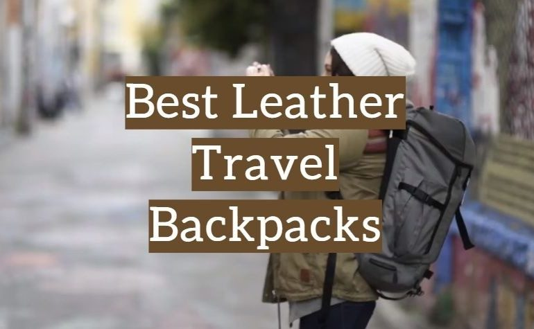 5 Best Leather Travel Backpacks