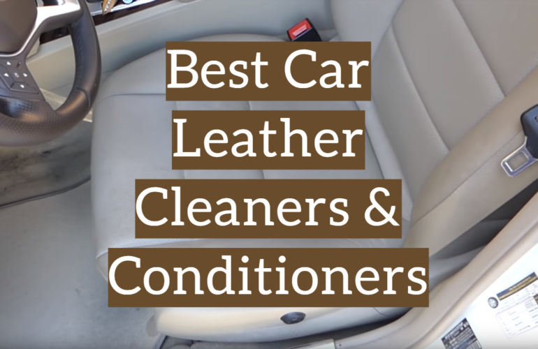 10 Best Car Leather Cleaners & Conditioners
