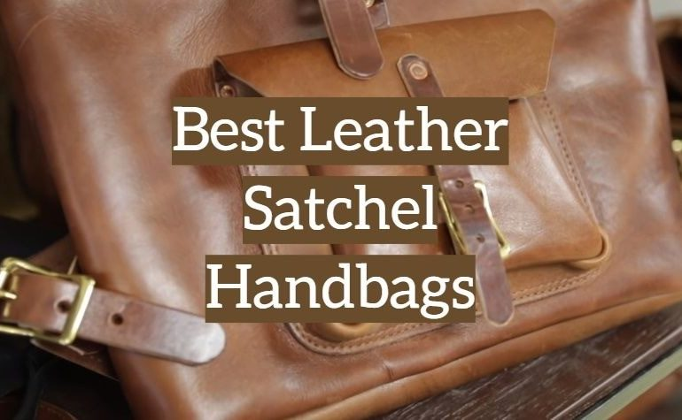 10 Best Leather Satchel Handbags