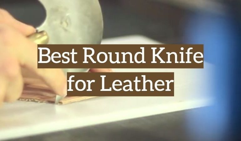 The Best Round Knife for Leather