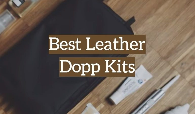 10 Best Leather Dopp Kits