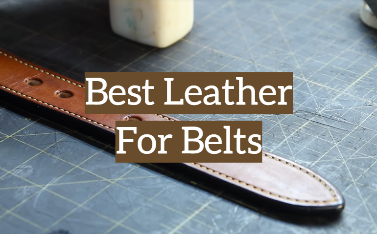 5 Best Leather For Belts
