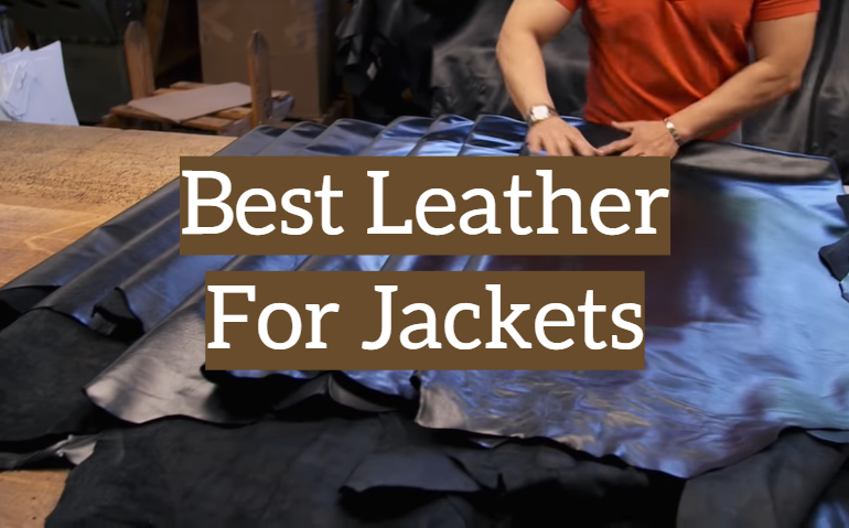 5 Best Leather For Jackets