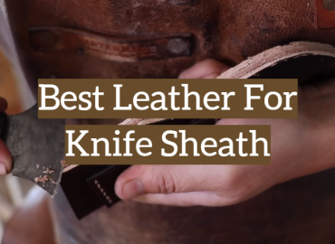Best Leather For Knife Sheath