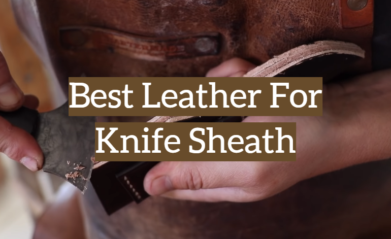 5 Best Leather For Knife Sheath