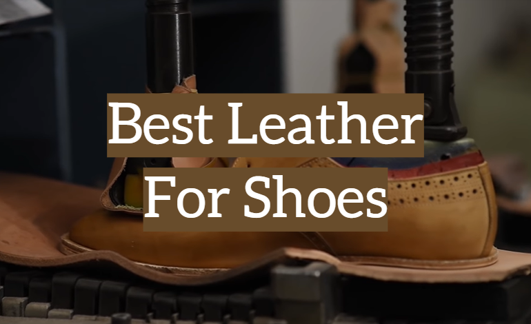 5 Best Leather For Shoes