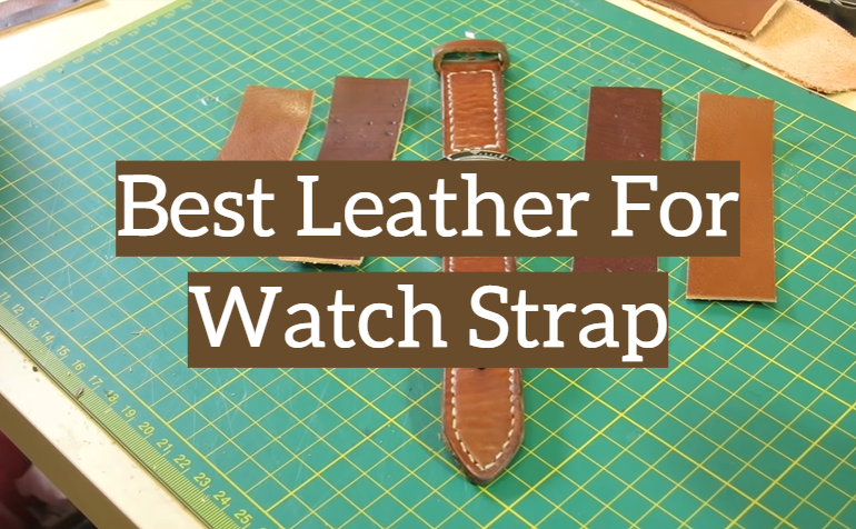 5 Best Leather For Watch Strap