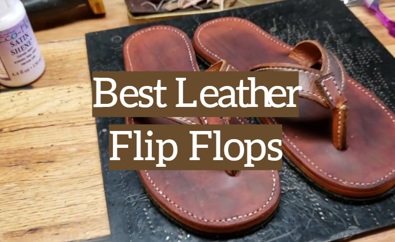 5 Best Leather Flip Flops
