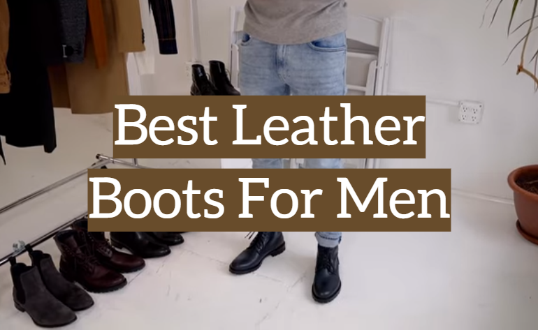 5 Best Leather Boots For Men