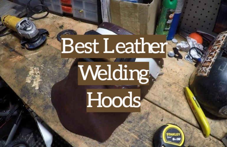 5 Best Leather Welding Hoods