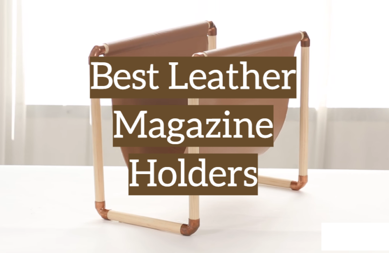 5 Best Leather Magazine Holders