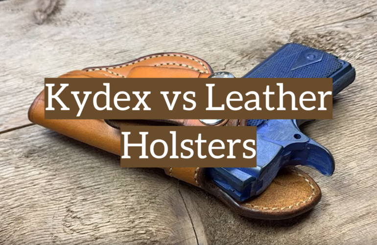 Kydex vs Leather Holsters for Guns and Knives: Tips, Comparison, and Expert Opinion