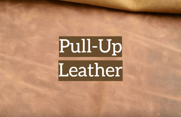 What Is Pull-Up Leather: Features, Care And Tips For Craftsmen